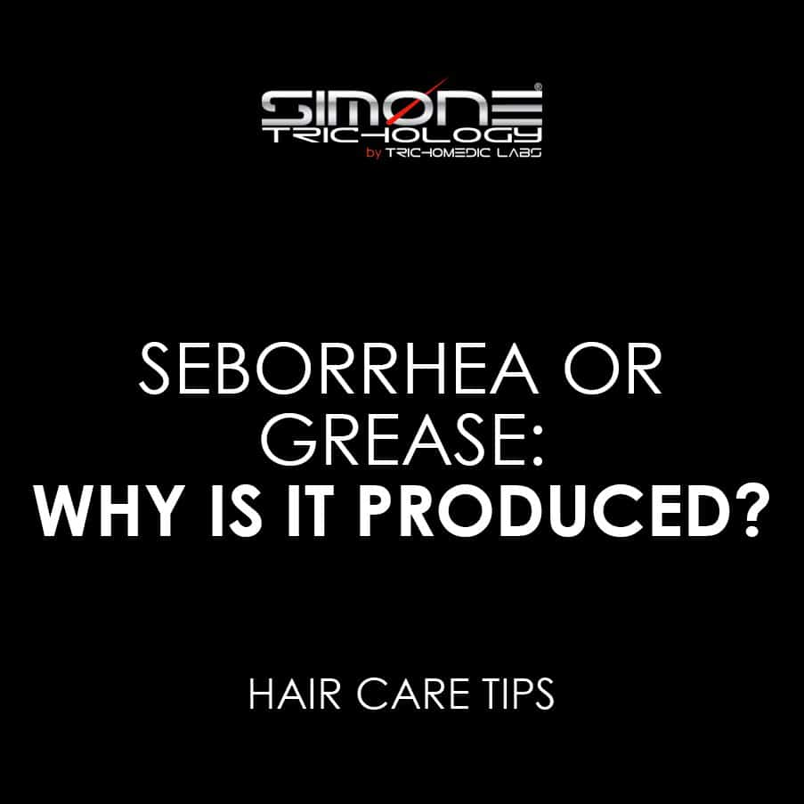 SEBORRHEA OR GREASE, WHY IS IT PRODUCED?